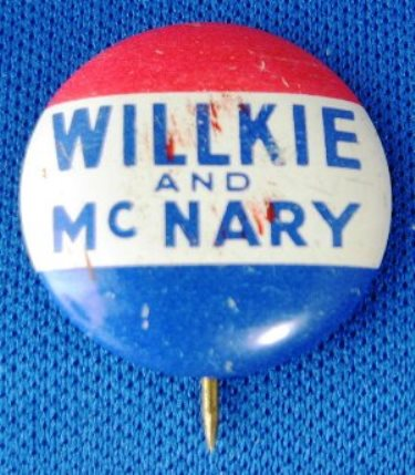 Wendell Wilkie: A metal pin-back campaign button for the Republican ticket in 1940 of Wendell Wilkie and Charles McNary running against, and losing to, Franklin Delano Roosevelt, made by Greenduck Company, Chicago, Ill. This button shows a few surface scratches.