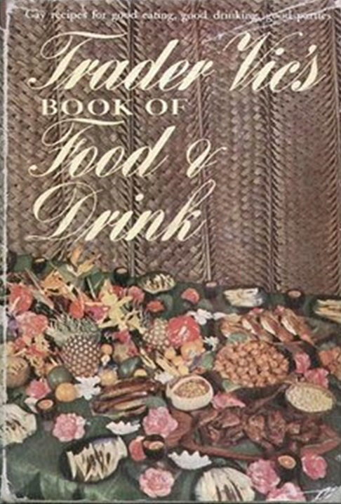 Recipes in Trader Vic's 1946 cookbook cashed in on the campy popularity of tropical food and drinks.
